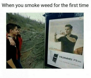 Definitely: When you smoke weed for the first time  HUAWEI P9 lite  STOL FENIDEN TANIMLANOI Definitely