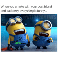 Who loves to just smoke and laugh with their best friend? I know I do!: When you smoke with your best friend  and suddenly everything is funny  420  EMES Who loves to just smoke and laugh with their best friend? I know I do!
