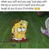 Meme, Memes, and Devil: when you soft and you say just play with  the tip or sumn til im hard and she just  laugh at you & your lil smokie Mega meme also I'm shmokin some devil lettuce