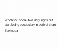 Memes, 🤖, and Speak: When you speak two languages but  start losing vocabulary in both of them  Byelingual https://t.co/6rWwRLUOI3