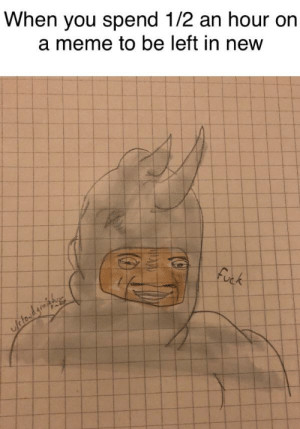 Meme, Reddit, and New: When you spend 1/2 an hour on  a meme to be left in new  Furk  fatoud graj Well, I tried