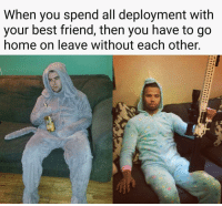 Best Friend, Memes, and Best: When you spend all deployment with  your best friend, then you have to go  home on leave without each other. My best friend is on deployment right now 😭 @apollo3031