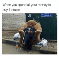 Funny, Money, and Bitcoin: When you spend all your money to  buy 1 bitcoin It's called financial investment, look it up sweaty 💁🏻♂️