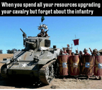 Memes, 🤖, and Civ: When you spend all your resources upgrading  your cavalry but forget about the infantry  A 664 Just CIV things
