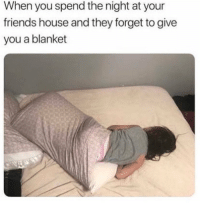 Friends, Memes, and House: When you spend the night at your  friends house and they forget to give  you a blanket Freezing! 😂 Check out @vineoftheday for more!