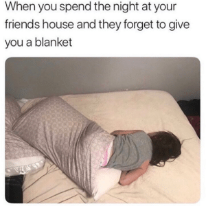 Forbidden sleeping bag.: When you spend the night at your  friends house and they forget to give  you a blanket Forbidden sleeping bag.