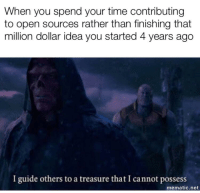 Time, Idea, and Net: When you spend your time contributingg  to open sources rather than finishing that  million dollar idea you started 4 years ago  I guide others to a treasure that I cannot possess  mematic.net OPlz