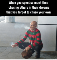 9gag, Fashion, and Halloween: When you spent so much time  chasing others in their dreams  that you forgot to chase your own We gave up our dreams in spectacular fashion. Follow @9gag - - - 9gag halloween FreddyKrueger regrets nightmareonelmstreet freddy