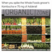 Good job Leaf - now please color code the hummus aisle.: When you spike the Whole Foods grocer's  Kombucha w 75 mg of Adderall  ORGANICIZONE  @moistbuddha Good job Leaf - now please color code the hummus aisle.