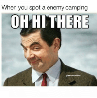 I like to hangout with them for a bit before I end their life 😂😂😂😂 - | TAG Ya FPS Fans 👥 | -: When you spot a enemy camping  OH HI THERE  @Miss Dynamicx I like to hangout with them for a bit before I end their life 😂😂😂😂 - | TAG Ya FPS Fans 👥 | -