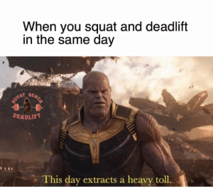 Feels.: When you squat and deadlift  in the same day  BENCH  SOUAT  DEADLIFT  This day extracts a heavy toll. Feels.
