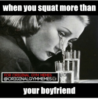 Tears... . @bossgirlscertified 👈 💕: when you squat more than  FOR ORIGINAL GYM MEMES  @ORIGINALGYMMEMESG  your boyfriend Tears... . @bossgirlscertified 👈 💕