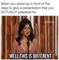 Tumblr, Http, and Com: When you stand up in front of the  class to give a presentation that you  ACTUALLY prepared for.  @wayup  WELL THIS IS DIFFERENT Follow us @studentlifeproblems