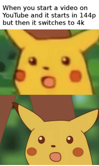 youtube.com, Video, and Start A: When you start a video on  YouTube and it starts in 144p  but then it switches to 4k Automatic quality