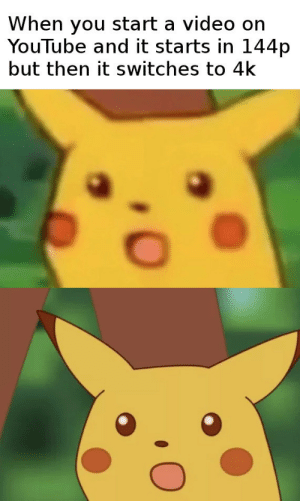 Dank, Memes, and Target: When you start a video on  YouTube and it starts in 144p  but then it switches to 4k Automatic quality by jacklul MORE MEMES