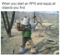 Be Like, Memes, and Http: When you start an RPG and equip all  objects you find  ND It be like that via /r/memes http://bit.ly/2DMusrf