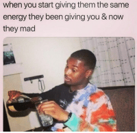 Energy, Wshh, and Mad: when you start giving them the same  energy they been giving you & now  they mad Oh well..😂 #WSHH