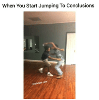 Funny, Comedy, and Jumped: When You Start Jumping To Conclusions  Hoodclips com Hahha we all know someone that do 💀💀 hoodclips comedy HoodComedy