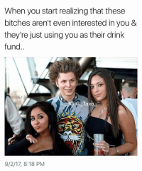 Kanye, Kardashians, and Memes: When you start realizing that these  bitches aren't even interested in you &  they're just using you as their drink  fund..  _Taxo  9/2/17, 8:18 PM Tag who's a drink fund generator.. - - *follow @_taxo_ * - - VMAs MTV VMA EdSheeran DemiLovato KodakBlack LilUzivert DJKhaled LilYachty MileyCyrus own people eentertainment perezhilton tmz yeezy bbmas yeezyboost khloekardashians kardashian kardashians kloe jenner kanyewest kimk khloe kanye RobKardashian BlacChyna