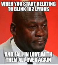 Credit: Keaton Andrew Danahy - Jordan: WHEN YOU START RELATING  TO BLINK 182 YRICS  AND FALLIN LOVEWITH  THEMALLOVER AGAIN Credit: Keaton Andrew Danahy - Jordan