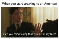 """Memes, Free, and Mind: When you start speaking to an Americarn  Hey, you mind taking that gun out of my face? <p>Land of the free via /r/memes <a href=""""https://ift.tt/2LDLkCV"""">https://ift.tt/2LDLkCV</a></p>"""