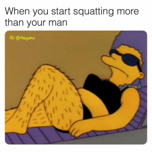 😎: When you start squatting more  than your man  1G: @thegainz  2 😎