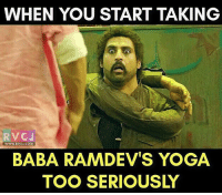 Memes, Baba, and 🤖: WHEN YOU START TAKING  RVCJ  WWW, RVCJ.COM  BABA RAMDEV'S YOGA  TOO SERIOUSLY 😂😂 rvcjinsta