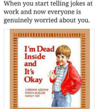 Work, Jokes, and Okay: When you start telling jokes at  work and now everyone is  genuinely worried about you.  E I'm Dead  Inside  E  E and  It's  E Okay  LORRAINE ASELINE  EVELYN MUELLER  NANCY TAIT ·