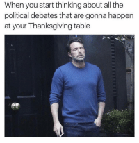 Memes, Thanksgiving, and Peace: When you start thinking about all the  political debates that are gonna happen  at your Thanksgiving table I just want to eat my food in peace...
