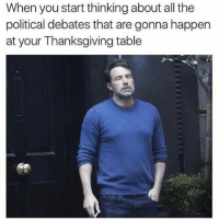 Memes, Thanksgiving, and Guess: When you start thinking about all the  political debates that are gonna happen  at your Thanksgiving table Guess I just won't get involved (@tank.sinatra)