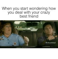 Tag your crazy best friend💁🏼 SoundOn: When you start wondering how  you deal with your crazy  best friend  drunk fail Tag your crazy best friend💁🏼 SoundOn