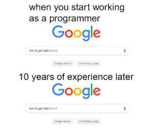 You can't forget what you never learned: when you start working  as a programmer  Google  how to get date in c++  Google Search  I'm Feeling Lucky  10 years of experience later  Google  how to get date in c++  Google Search  I'm Feeling Lucky You can't forget what you never learned
