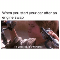 Memes, 🤖, and Car: When you start your car after an  engine swap  It's worklng, It's worklng! It's working for now...