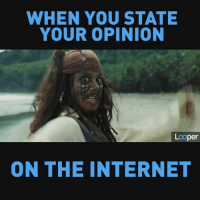 Internet: WHEN YOU STATE  YOUR OPINION  Looper  ON THE INTERNET