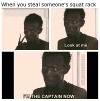 Steal, Rack, and Racks: When you steal someone's squat rack  Look at me  iM)THE CAPTAIN NOW  @IRONANDEMOTION  @IRONANDEMOTION I'm the captain now.