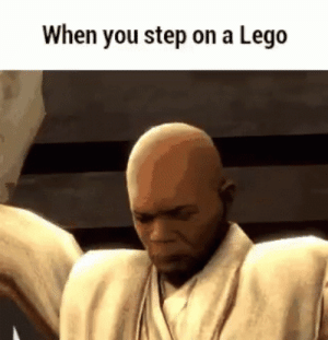Me irl: When you step on a Lego Me irl