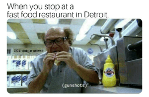 Detroit, Fast Food, and Food: When you stop at a  fast food restaurant in Detroit.  II ICE COLD DRINKS  (gunshots) Ill have 2 number 9s.