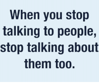 Hood, Them, and You: When you stop  talking to people,  stop talking about  them too. 🎯💯