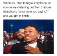"Memes, 🤖, and One: When you stop telling a story because  no one was listening but then that one  friend says ""what were you saying?  and you get to finish https://t.co/9IT49MNJdE"