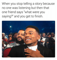 "Friends, Love, and I Love You: When you stop telling a story because  no one was listening but then that  one friend says ""what were you  saying?"" and you get to finish. I Love you 😂😂😂😂😂😂😂😂😂😂😂😂😂 friends @mr_left_hand"
