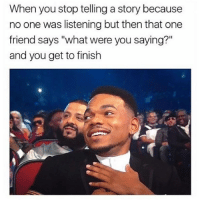 "True, Thank You, and Hood: When you stop telling a story because  no one was listening but then that one  friend says ""what were you saying?""  and you get to finish Thank you for being a true friend"