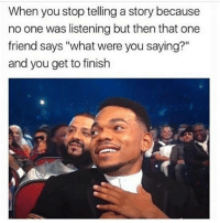 "Funny, One, and Friend: When you stop telling a story because  no one was listening but then that one  friend says ""what were you saying?""  and you get to finish Tag this friend😂😂"