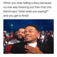 "Love, Memes, and Girl: When you stop telling a story because  no one was listening but then that one  friend says ""what were you saying?""  and you get to finish I love this person. 😍 Double tap if u know relatable memes funnymemes memeaccount"