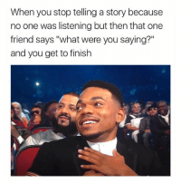"Memes, Thank You, and Http: When you stop telling a story because  no one was listening but then that one  friend says ""what were you saying?""  and you get to finish <p>thank you via /r/memes <a href=""http://ift.tt/2eJtwaY"">http://ift.tt/2eJtwaY</a></p>"