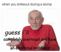 Memes, 🤖, and Temper: when you strikeout during a slump  ush  gue 01  guess  completely overreact and have  an emotional meltdown And here comes the helmet throw.. . . . Temper Tantrum Baseball Softball Ballplayer Problems StrikeThree Slump Buster YoureOut OfYourMind Tag Teammates