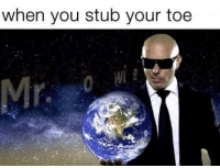 You, Toe, and Stub: when you stub your toe  Mr
