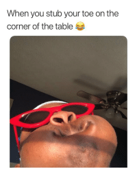 Memes, 🤖, and Table: When you stub your toe on the  corner of the table 😂😂😂 (Credit: TW-NathanJain_)