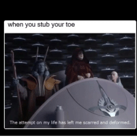 Memes, 🤖, and Scar: when you stub your toe  The attempt on my life has left me scarred and deformed. Paste some starwars shit in the comments