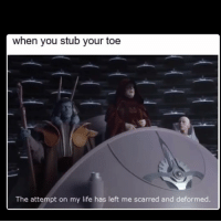 Memes, 🤖, and Scar: when you stub your toe  The attempt on my life has left me scarred and deformed. This also works for lego and plugs. Especially if it's dark in the room. starwarsfacts