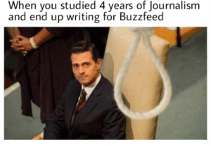 journalism   by Grabowski98 FOLLOW HERE 4 MORE MEMES.: When you studied 4 years of Journalism  and end up writing for Buzzfeed   journalism   by Grabowski98 FOLLOW HERE 4 MORE MEMES.
